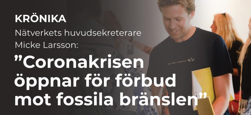 """Bild med texten. Krönika, nätverkets huvudsekreterare Micke Larsson, """"Coronakrisen öppnar för förbud mot fossila bränslen"""""""